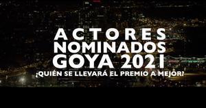 Actores nominados en los Goya 2021.