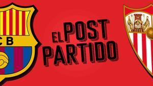 El post partido del Barça - Sevilla: una final para la esperanza.