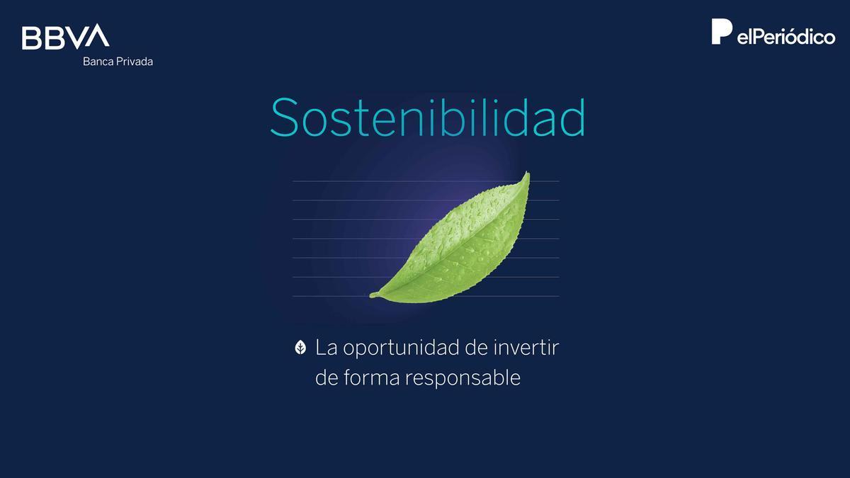 Sotenibilidad. La oportunidad de invertir de forma responsable