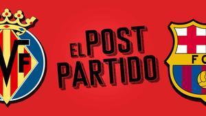 El post partido del Villarreal - FC Barcelona: del espectáculo al miedo