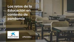 Fundació La Caixa y El Periódico: Los retos de la educación en contexto de pandemia.