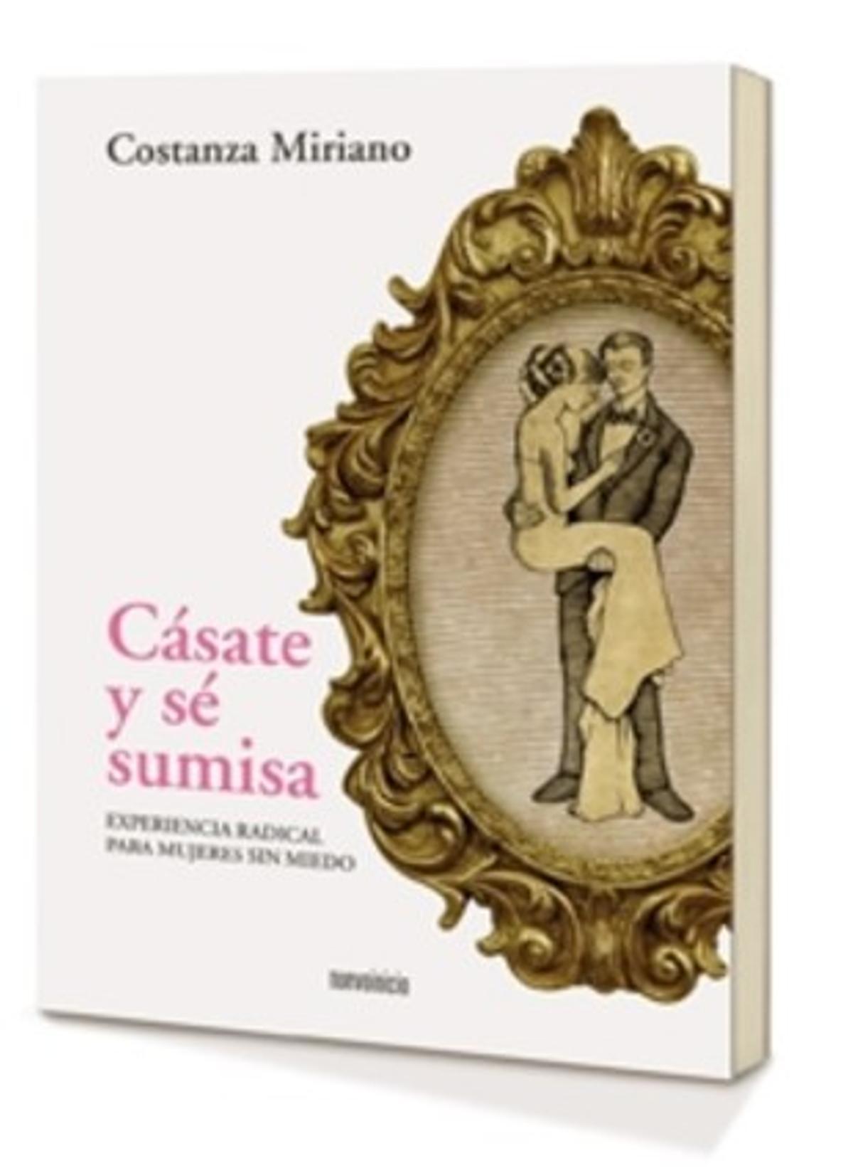 'Cásate y se sumisa', el libro de Costanza Miriano.