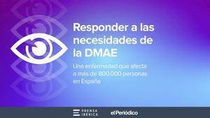 Responder a las necesidades de la DMAE. Una enfermedad que afectaa 800.000 personas en España.