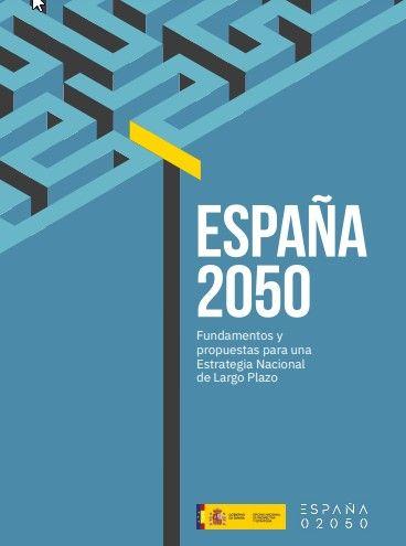 'España 2050. Fundamentos y propuestas para una Estrategia Nacional de Largo Plazo'