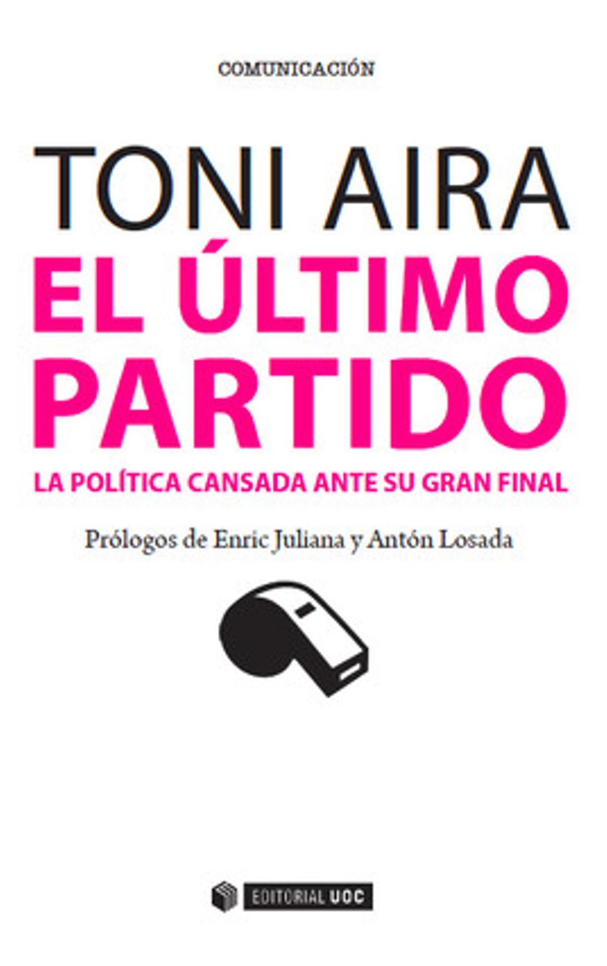 Portada del libro El último partido. La política cansada ante su gran final del periodista Toni Aira Foix.