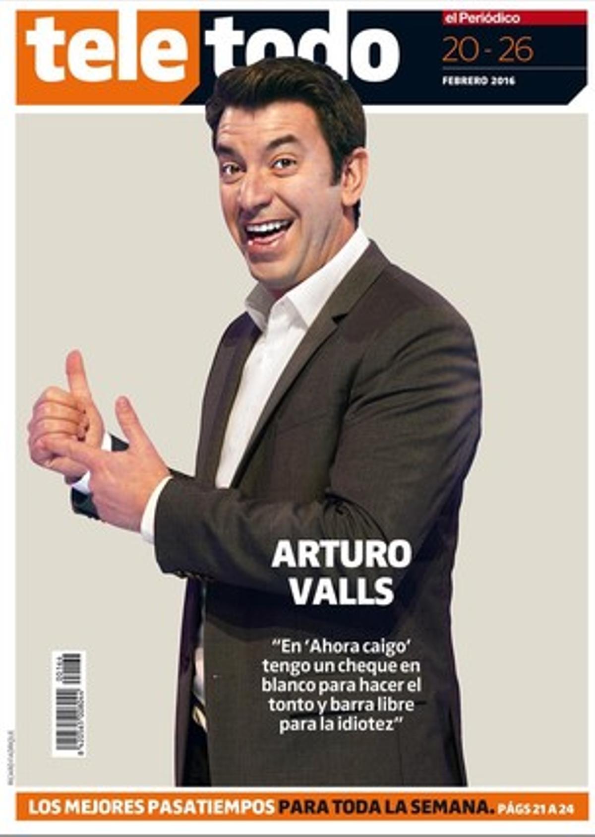 El presentador de 'Ahora caigo', Arturo Valls, es la portada del suplemento 'Teletodo' del sábado 20 de febrero.