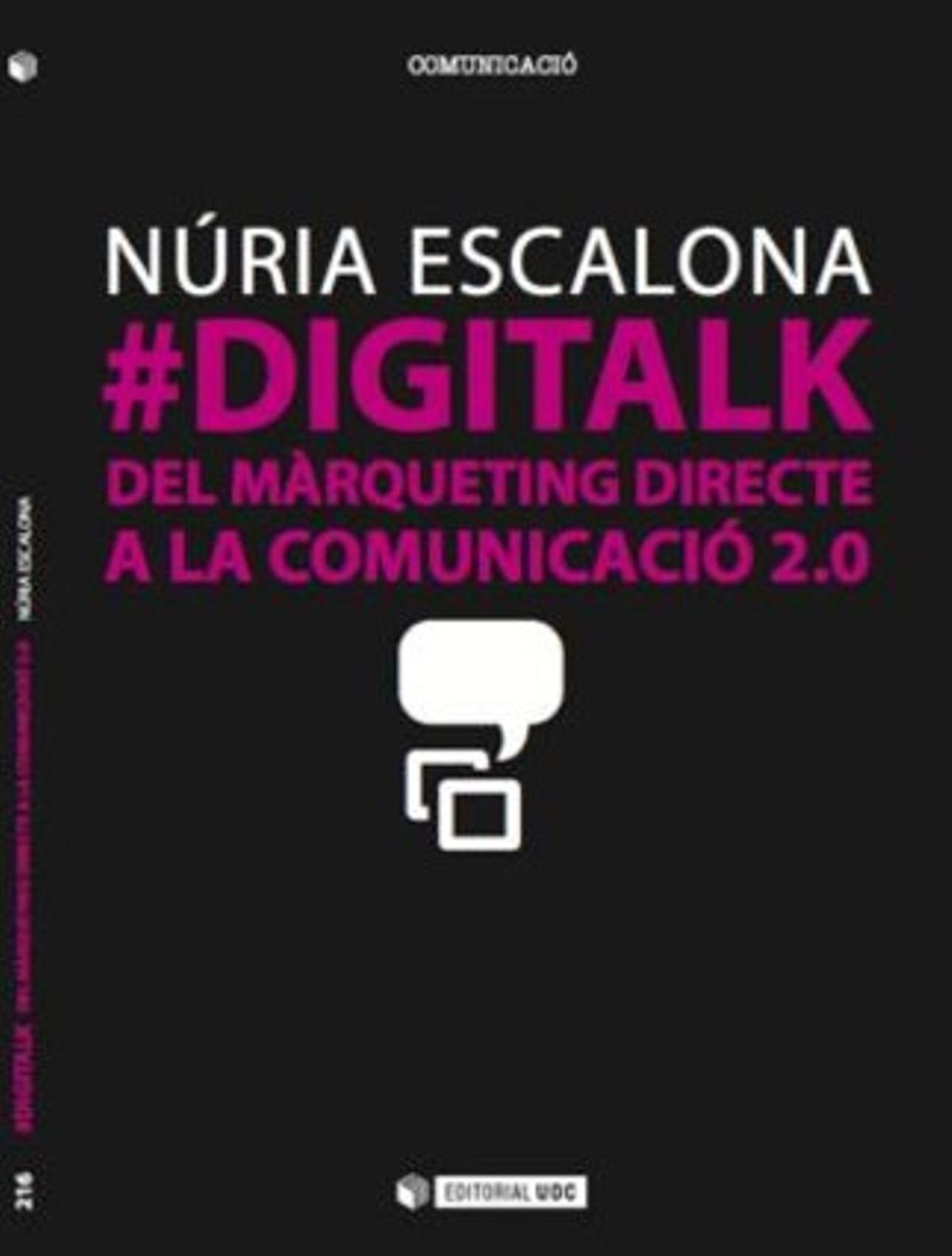 La publicista Núria Escalona publica el libro '#DIGITALK: Del màrqueting directe a la comunicació 2.0'.